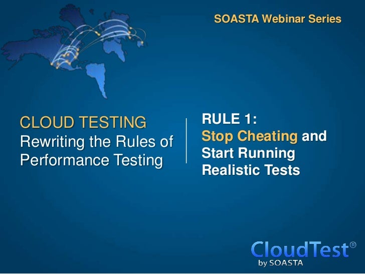 SOASTA Webinar SeriesCLOUD TESTING            RULE 1:Rewriting the Rules of   Stop Cheating and                         St...