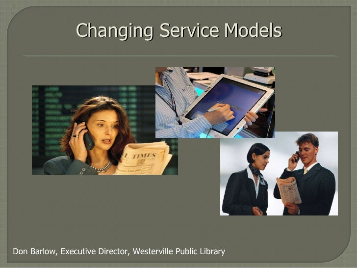 Changing Service   Models Don Barlow, Executive Director, Westerville Public Library