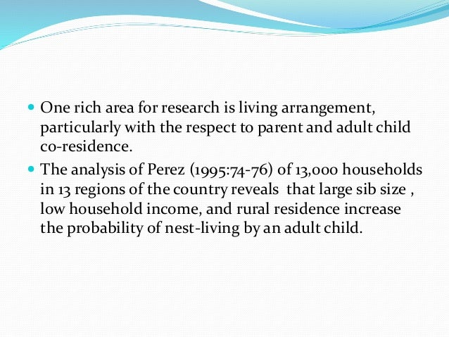  One rich area for research is living arrangement,  particularly with the respect to parent and adult child  co-residence...