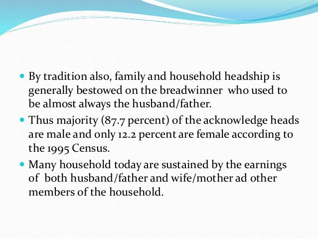  By tradition also, family and household headship is  generally bestowed on the breadwinner who used to  be almost always...