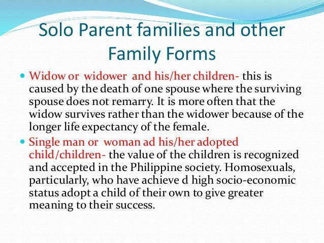 Solo Parent families and other  Family Forms   Widow or widower and his/her children- this is  caused by the death of one...