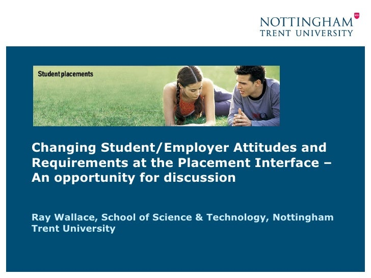 Changing Student/Employer Attitudes and Requirements at the Placement Interface – An opportunity for discussion Ray Wallac...