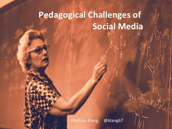 Pedagogical Challenges of             Social Media       Mathias Klang   @klang67