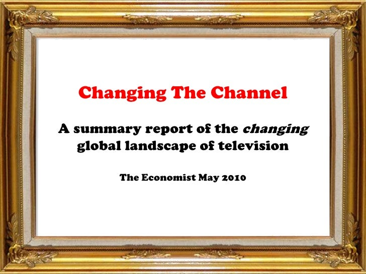 Changing The ChannelA summary report of the changingglobal landscape of televisionThe Economist May 2010<br />
