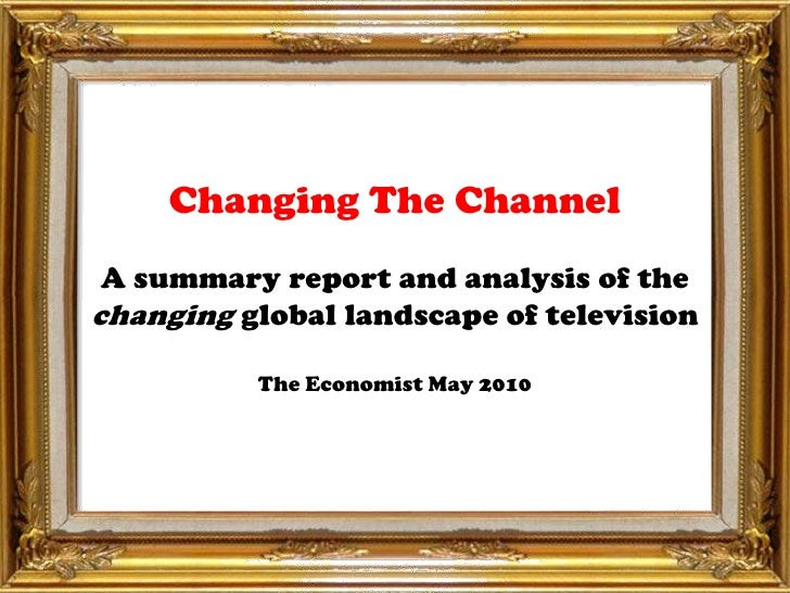 Changing The ChannelA summary report and analysis of the changing global landscape of televisionThe Economist May 2010<br />