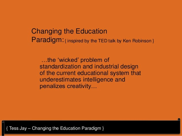 { Tess Jay – Changing the Education Paradigm } …the 'wicked' problem of standardization and industrial design of the curre...