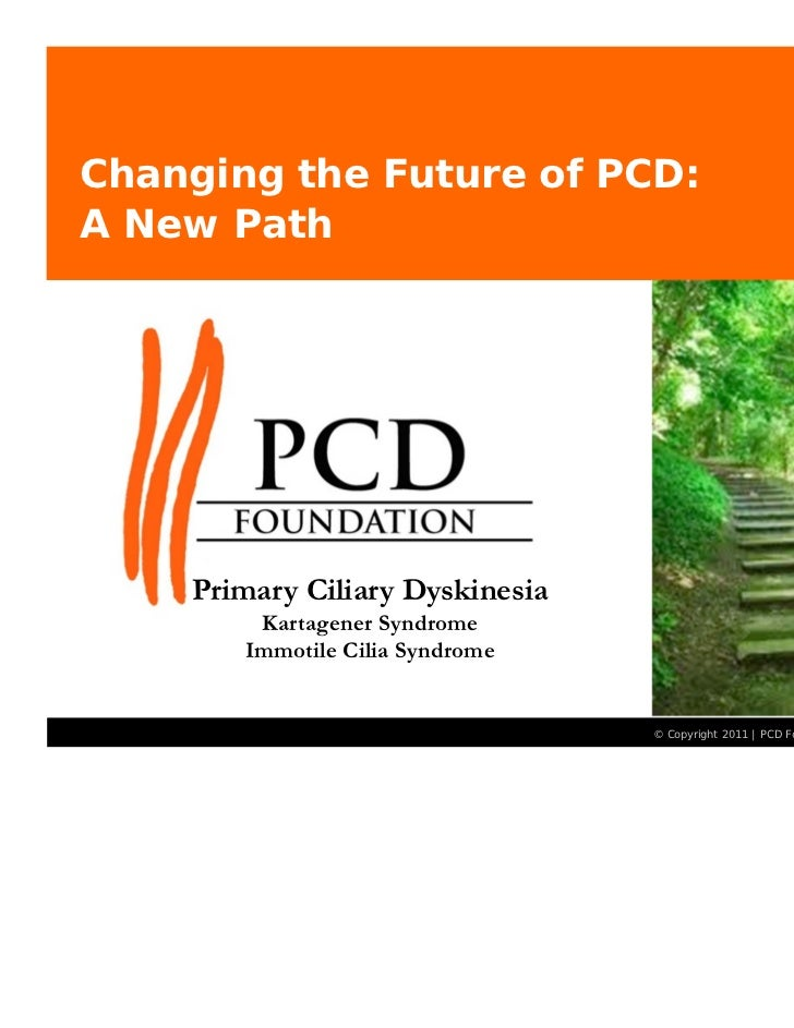 Changing the Future of PCD:A New Path     Primary Ciliary Dyskinesia         Kartagener Syndrome        Immotile Cilia Syn...