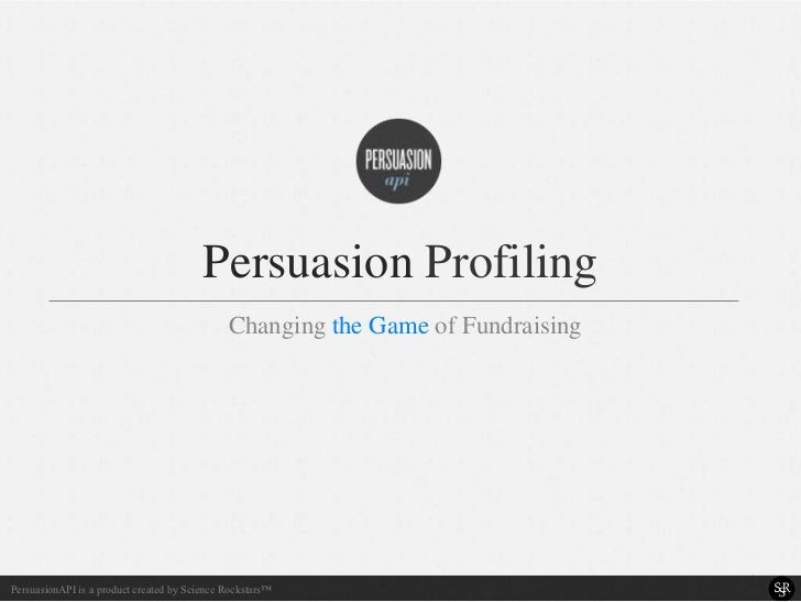 Persuasion Profiling                                              Changing the Game of Fundraising                        ...