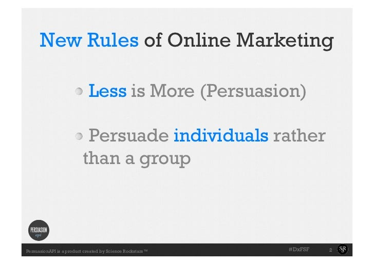 New Rules of Online Marketing                     !  Less is More (Persuasion)                     !  Persuade individua...
