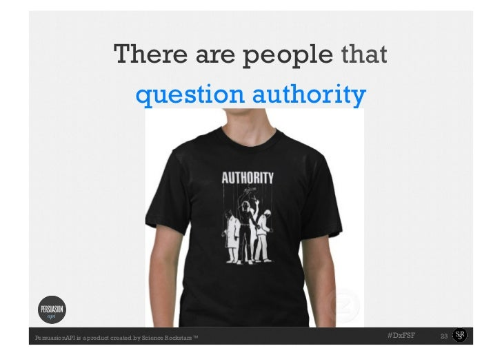 There are people that                            question authority                      Slide with the                   ...