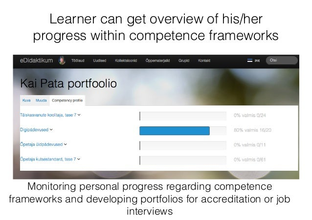Learner can get overview of his/her progress within competence frameworks Monitoring personal progress regarding competenc...