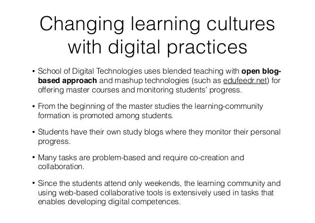 Changing learning cultures with digital practices • School of Digital Technologies uses blended teaching with open blog- b...