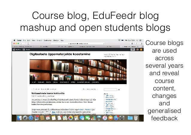 Course blog, EduFeedr blog mashup and open students blogs Course blogs are used across several years and reveal course con...