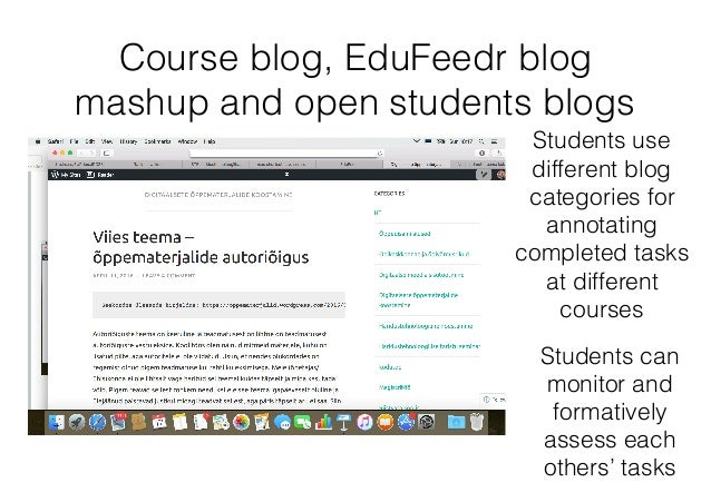 Course blog, EduFeedr blog mashup and open students blogs Students use different blog categories for annotating completed ...