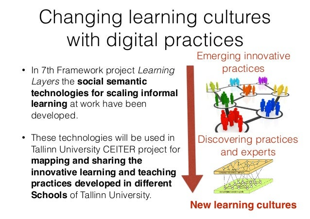Changing learning cultures with digital practices • In 7th Framework project Learning Layers the social semantic technolog...