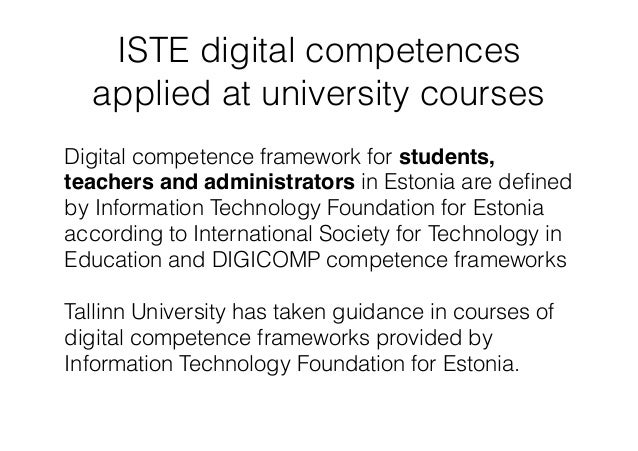 ISTE digital competences applied at university courses Digital competence framework for students, teachers and administrat...