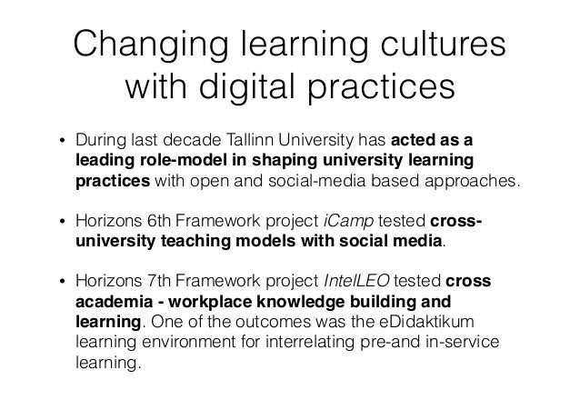 Changing learning cultures with digital practices • During last decade Tallinn University has acted as a leading role-mode...