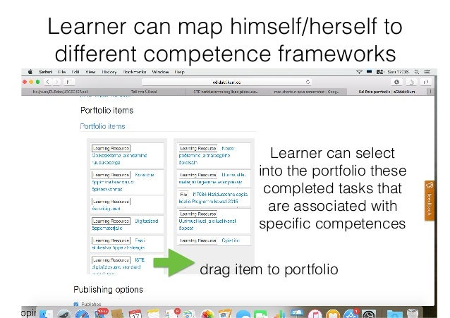 Learner can map himself/herself to different competence frameworks Learner can select into the portfolio these completed t...