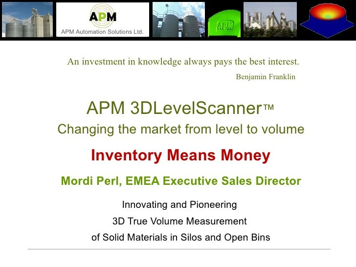 An investment in knowledge always pays the best interest. Benjamin Franklin   APM 3DLevelScanner ™ Changing the market fro...
