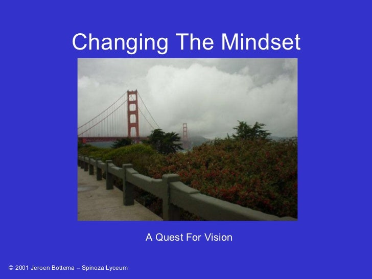 A Quest For Vision Changing The Mindset © 2001 Jeroen Bottema – Spinoza Lyceum