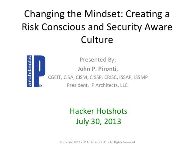 Changing  the  Mindset:  Crea/ng  a   Risk  Conscious  and  Security  Aware   Culture   Presented  ...