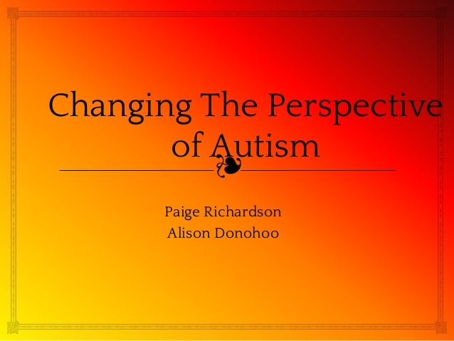 ❧ Changing The Perspective of Autism Paige Richardson Alison Donohoo