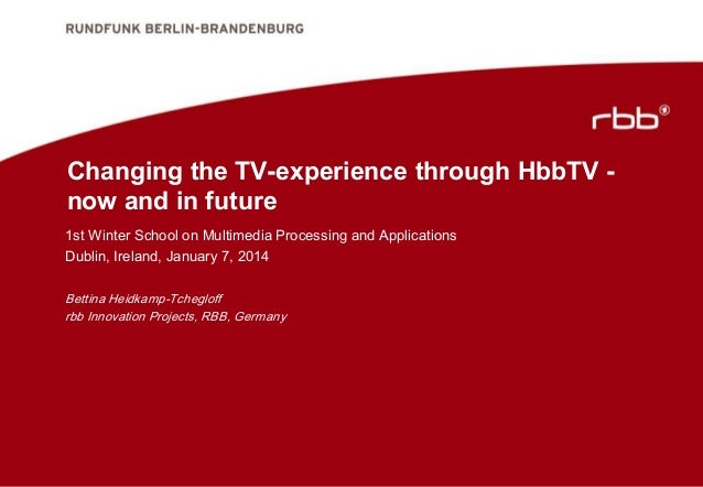 Changing the TV-experience through HbbTV now and in future 1st Winter School on Multimedia Processing and Applications Dub...