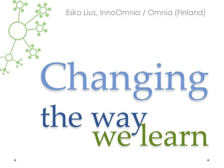 Esko Lius, InnoOmnia / Omnia (Finland)    Changing    the way we learn