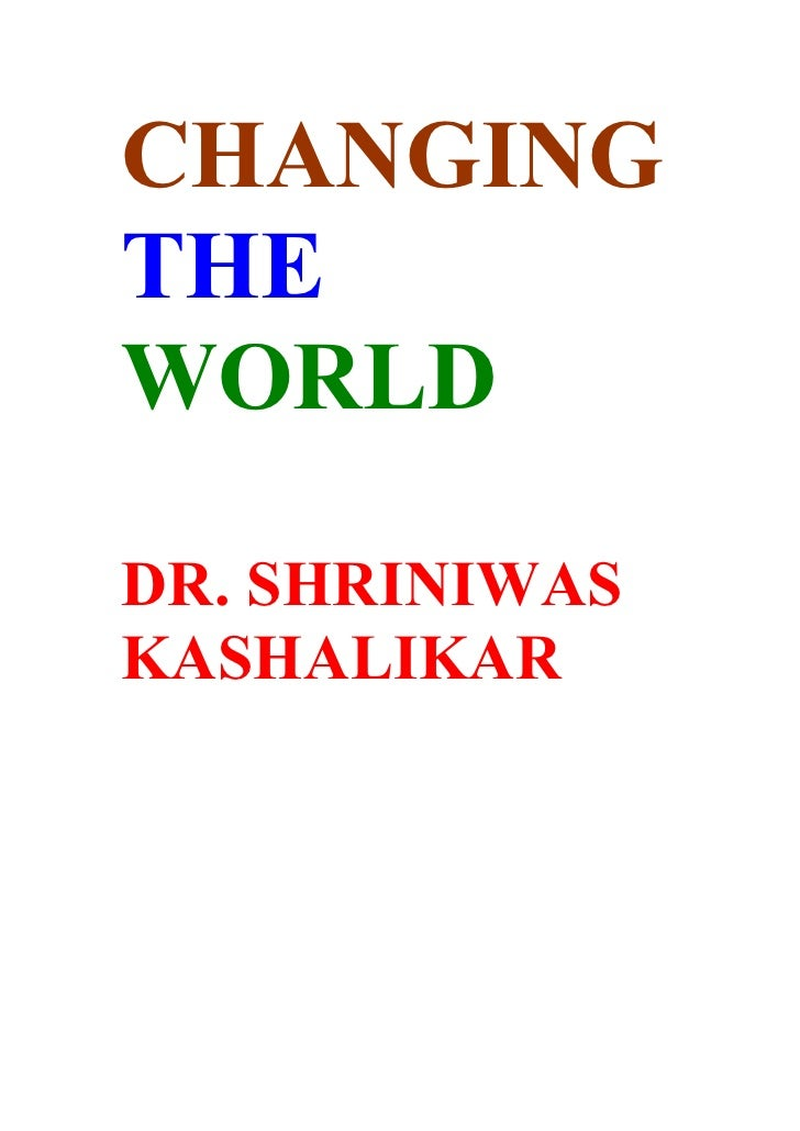 CHANGING THE WORLD  DR. SHRINIWAS KASHALIKAR