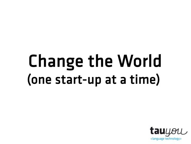 Change the World  (one start-up at a time)