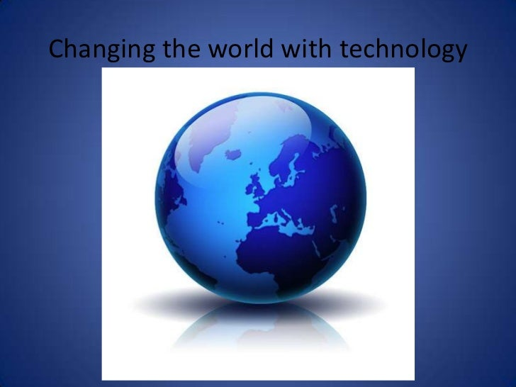 Changing the world with technology<br />