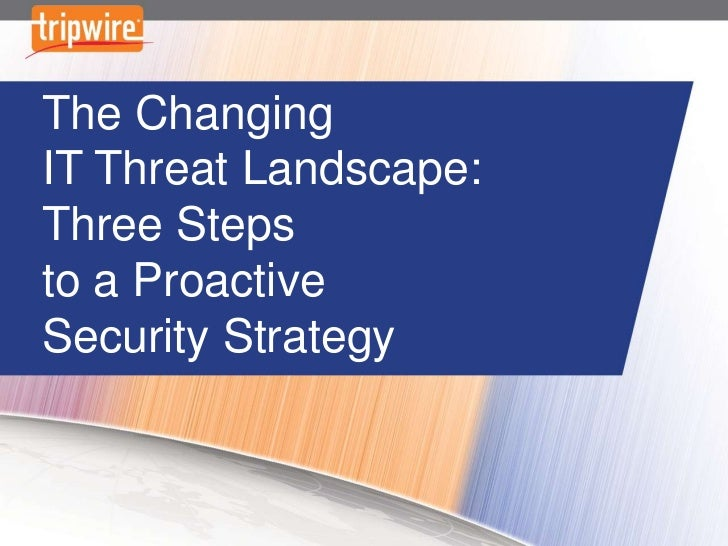The Changing IT Threat Landscape: Three Steps to A Proactive Security Strategy