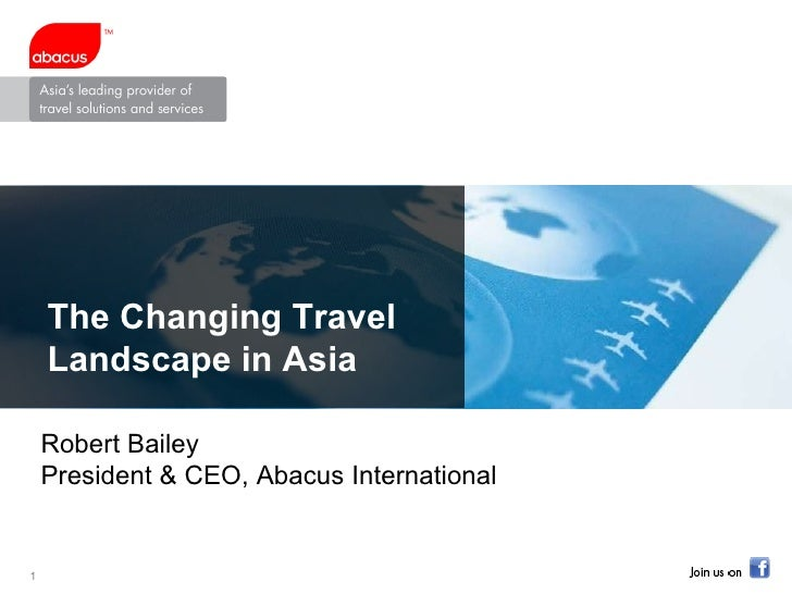 The Changing Travel Landscape in Asia Robert Bailey President & CEO, Abacus International