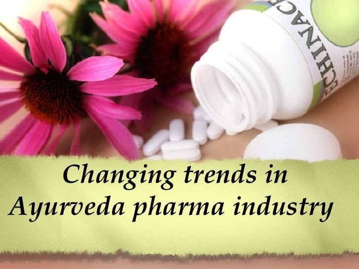 Changing trends in Ayurveda pharma industry