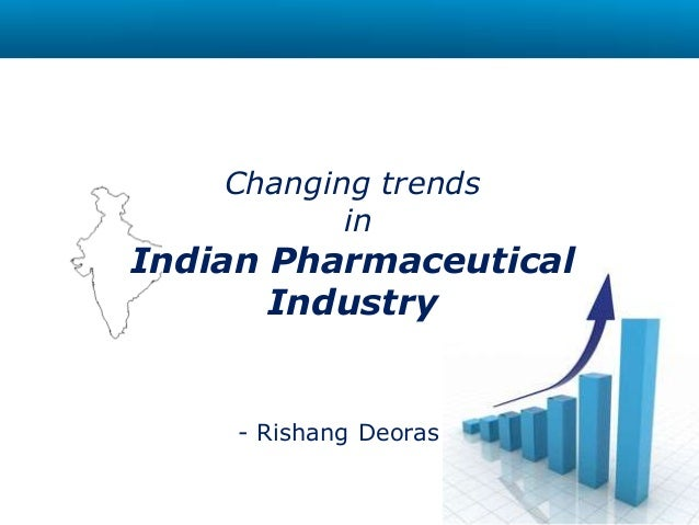 Changing trends in Indian Pharmaceutical Industry - Rishang Deoras