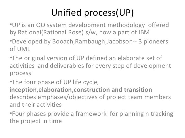 Unified process(UP) <ul><li>UP is an OO system development methodology  offered by Rational(Rational Rose) s/w, now a part...