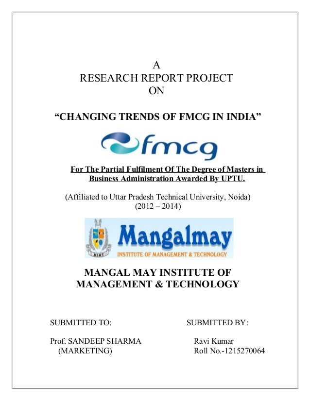 "A RESEARCH REPORT PROJECT ON ""CHANGING TRENDS OF FMCG IN INDIA"" For The Partial Fulfilment Of The Degree of Masters in Bus..."