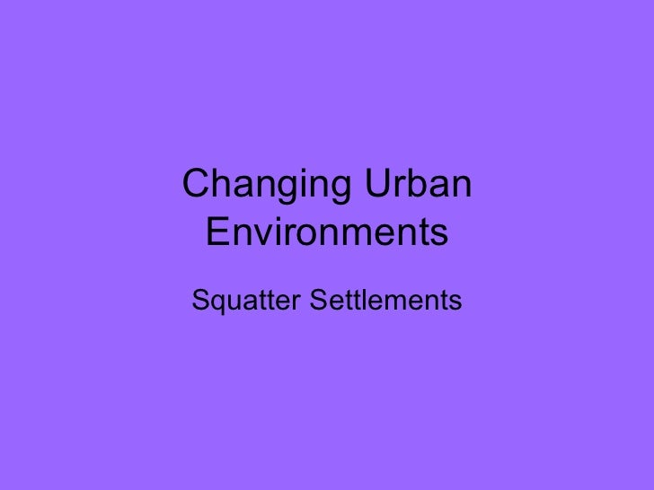 Changing Urban Environments Squatter Settlements