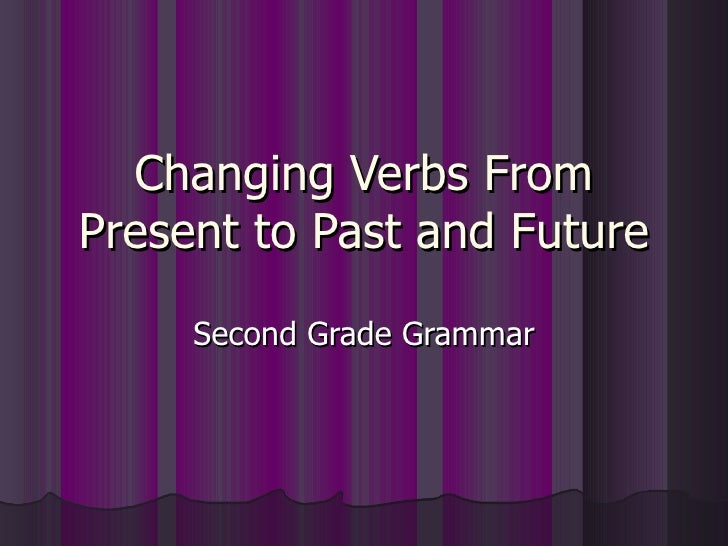 Changing Verbs From Present to Past and Future Second Grade Grammar