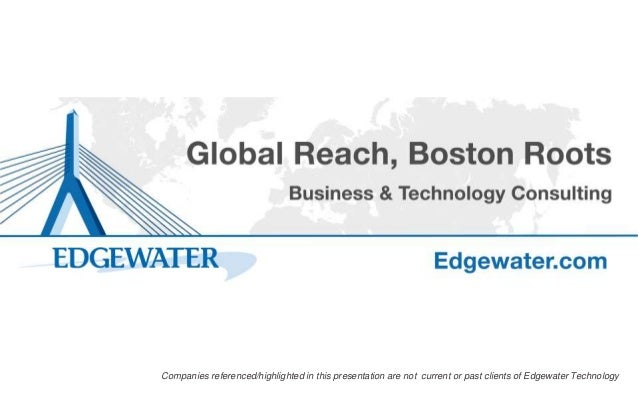 Companies referenced/highlighted in this presentation are not current or past clients of Edgewater Technology