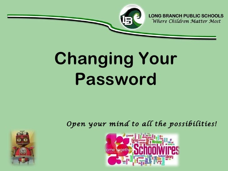 Changing Your Password Open your mind to all the possibilities!