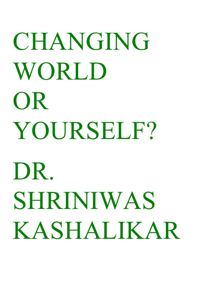 CHANGING WORLD OR YOURSELF? DR. SHRINIWAS KASHALIKAR