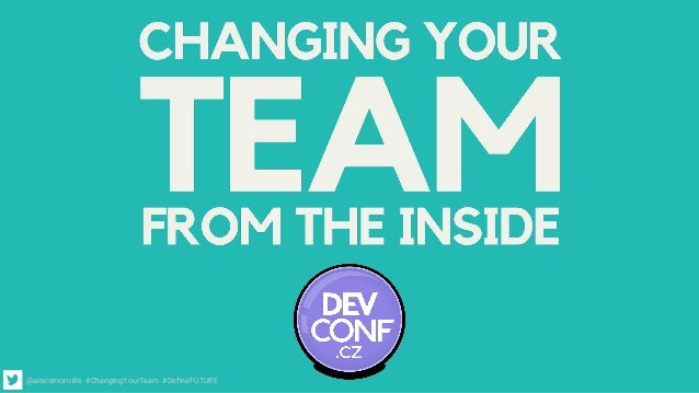 @alexismonville #ChangingYourTeam #DefineFUTURE
