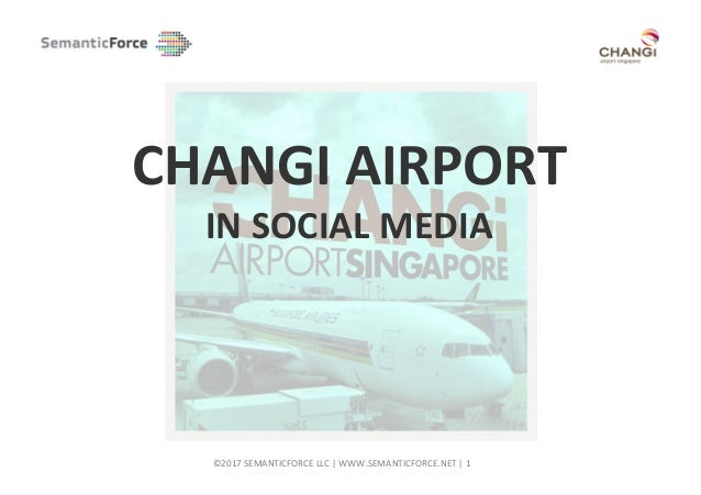 ©2017	SEMANTICFORCE	LLC	|	WWW.SEMANTICFORCE.NET	|	1 	 	 CHANGI	AIRPORT		 IN	SOCIAL	MEDIA