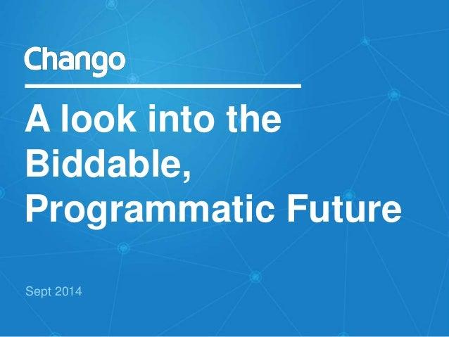 A look into the  Biddable,  Programmatic Future  Sept 2014