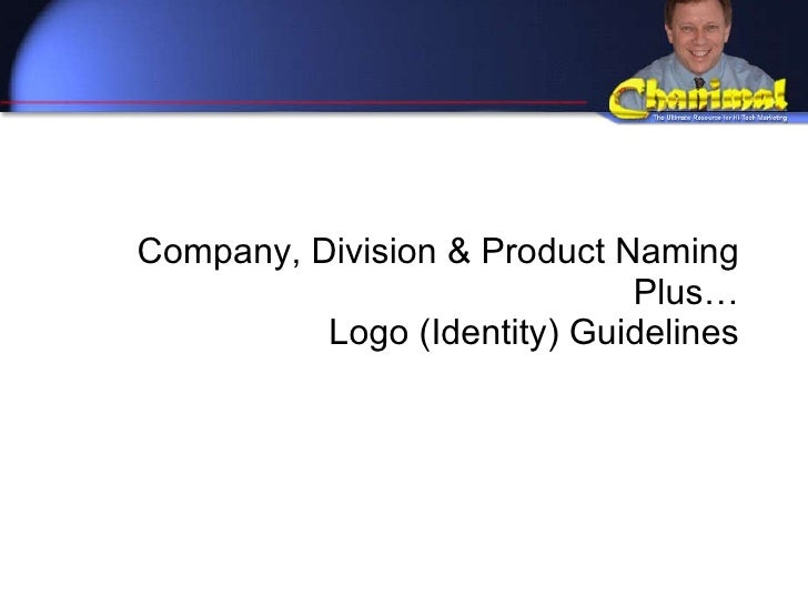 Company, Division & Product Naming Plus… Logo (Identity) Guidelines