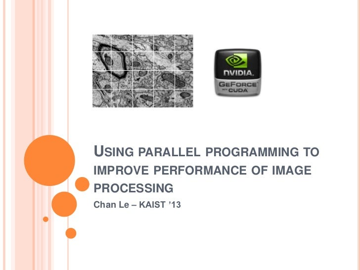 USING PARALLEL PROGRAMMING TOIMPROVE PERFORMANCE OF IMAGEPROCESSINGChan Le – KAIST '13