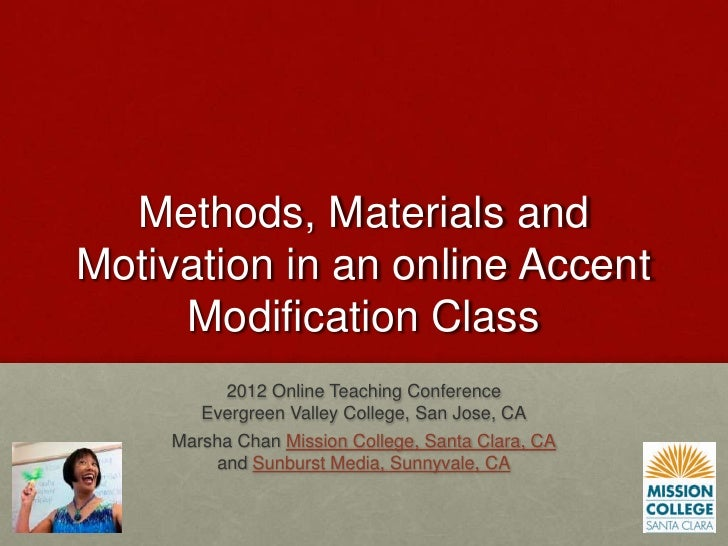 Methods, Materials andMotivation in an online Accent     Modification Class         2012 Online Teaching Conference       ...