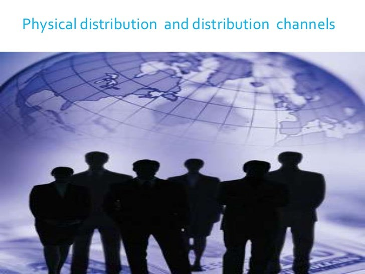 Physical distribution  and distribution  channels<br />