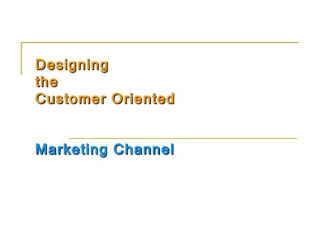 DesigningtheCustomer OrientedMarketing Channel